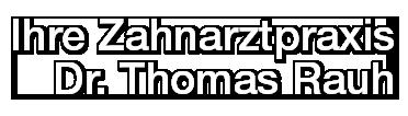 Ihre Zahnarztpraxis Dr. Thomas Rauh